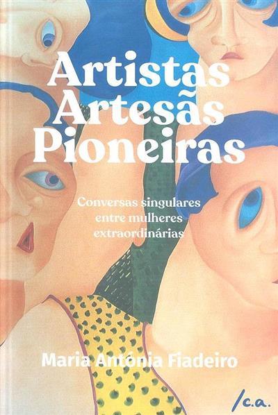 Artistas, artesãs, pioneiras (Maria Antónia Fiadeiro)