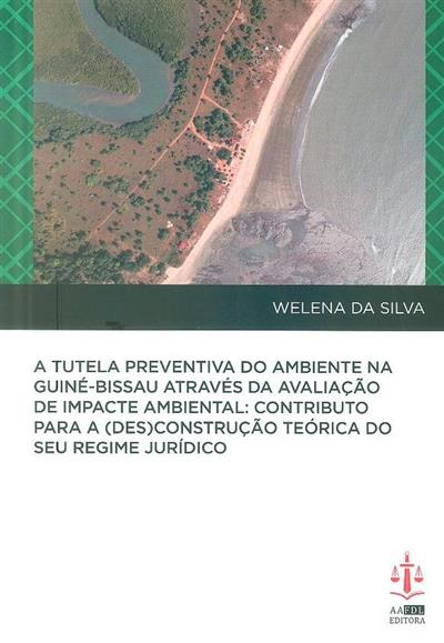 A tutela preventiva do ambiente na Guiné-Bissau através da avaliação de impacte ambiental (Welena da Silva)