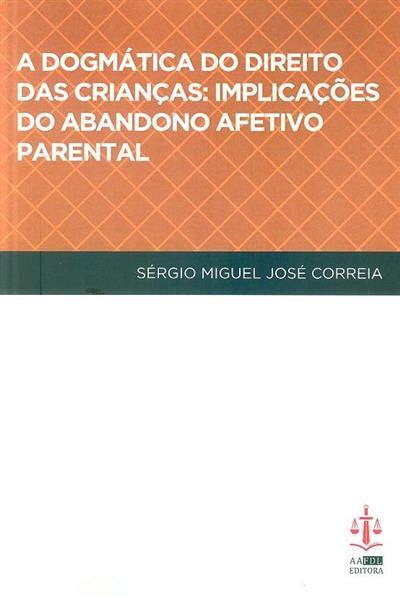 A dogmática do direito das crianças (Sérgio Miguel José Correia)