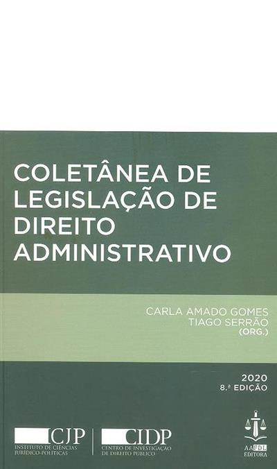 Coletânea de legislação de direito administrativ0 (org. Carla Amado Gomes, Tiago Serrão)