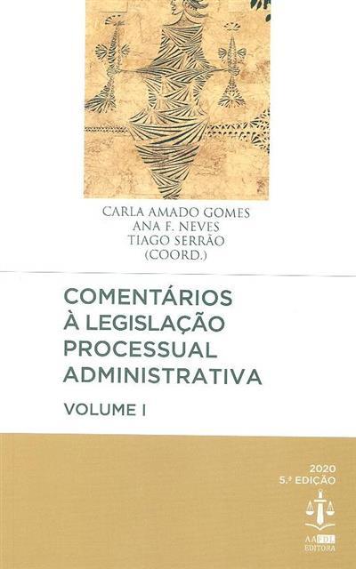 Comentários à legislação processual administrativa (coord. Carla Amado Gomes, Ana F. Neves, Tiago Serrão)