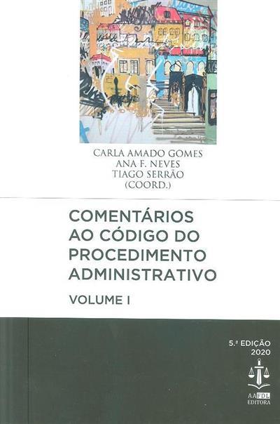 Comentários ao código do procedimento administrativo (coord. Carla Amado Gomes, Ana Fernanda Neves, Tiago Serrão)