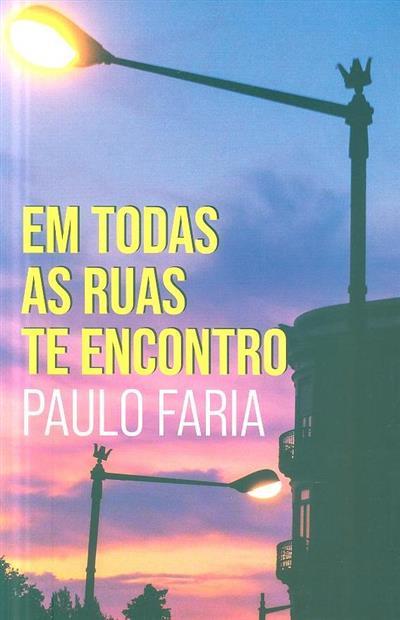 Em todas as ruas te encontro (Paulo Faria)