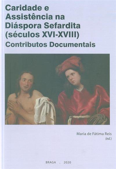 Caridade e assistência na diáspora sefardita (secs. XVI-XVIII) (ed. Maria de Fátima Reis... [et al.])