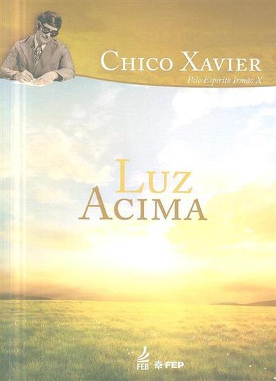 Luz acima (Francisco Cândido Xavier pelo espírito Irmão X)