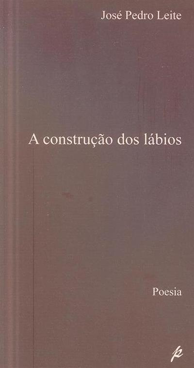 A construção dos lábios (José Pedro Leite)