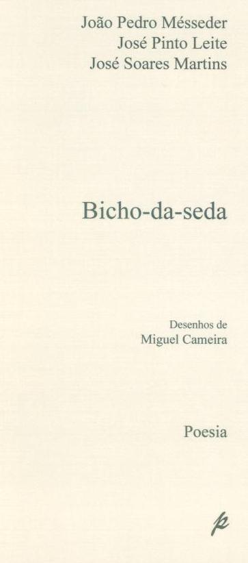 Bicho-da-seda (João Pedro Mésseder, José Pinto Leite, José Soares Martins)