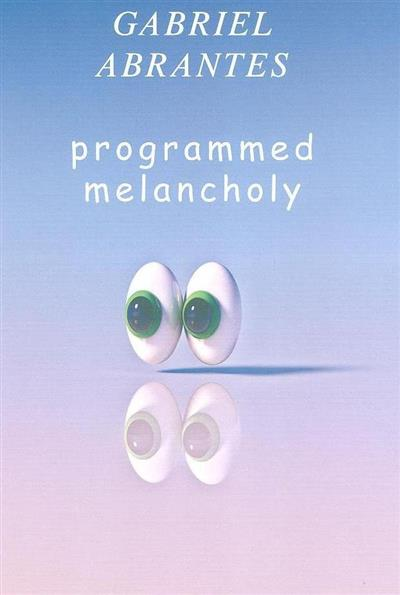 Gabriel Abrantes, programmed melancholy (textos Gabriel Abrantes... [et al.])