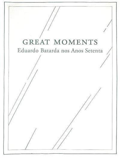 Great moments (textos Catarina Rosendo, João Mourão, Luís Silva)