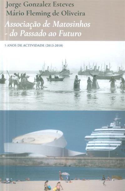 Associação de Matosinhos do passado ao futuro (Jorge Gonzalez Esteves, Mário Fleming de Oliveira)