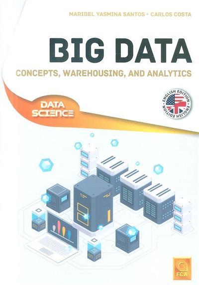 Big data (Maribel Yasmina Santos, Carlos Costa)