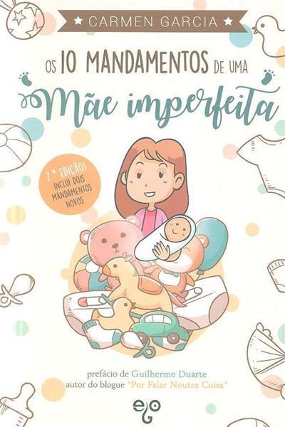 Os 10 mandamentos de uma mãe imperfeita (Carmen Garcia)