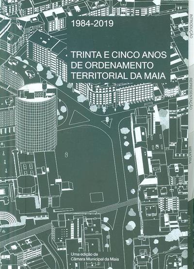 Trinta e cinco anos de ordenamento territorial da Maia, 1984-2019 (coord. José Carlos Portugal... [et al.])