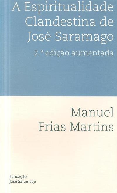 A espiritualidade clandestina de José Saramago (Manuel Frias Martins)
