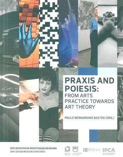 Praxis and poiesis (org. Paulo Bernardino Bastos)