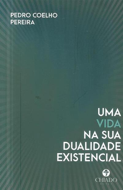 Uma vida na sua dualidade existencial (Pedro Coelho Pereira)