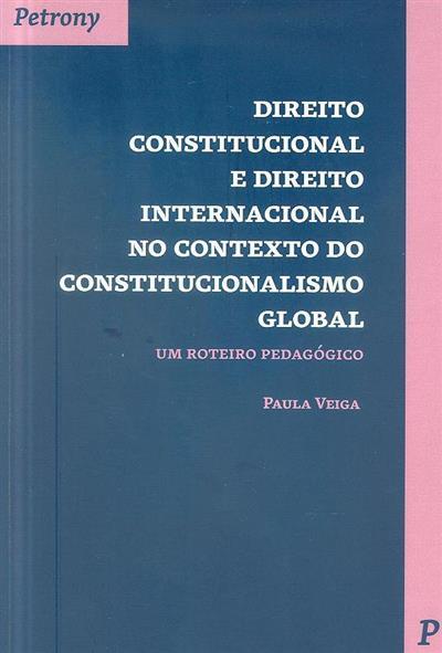 Direito constitucional e direito internacional no contexto do constitucionalismo global (Paula Veiga)