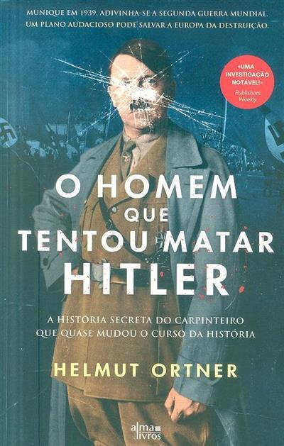 O homem que queria matar Hitler (Helmut Ortner)