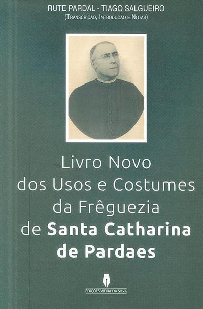 Livro novo dos usos e costumes da fréguezia de Santa Catharina de Pardaes (Rute Pardal, Tiago Salgueiro)