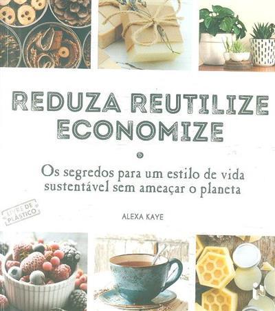 Reduza, reutilize, economize (Alexa Kaye)