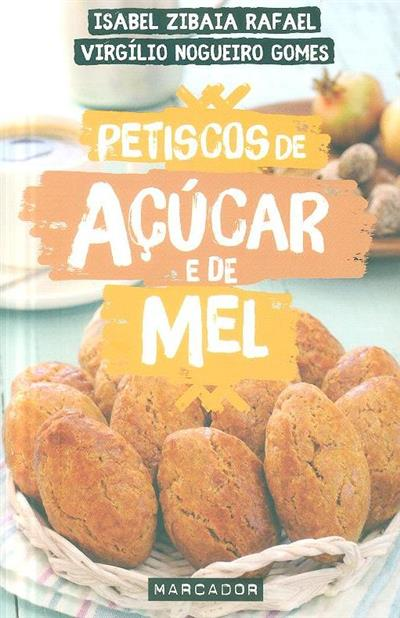 Petiscos de acúcar e de mel (Isabel Zibaia Rafael, Virgílio Nogueiro Gomes)