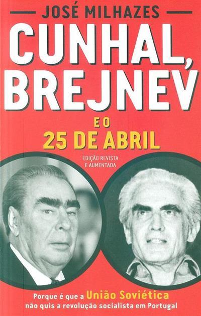 Cunhal, Brejnev e o 25 de Abril (José Milhazes)