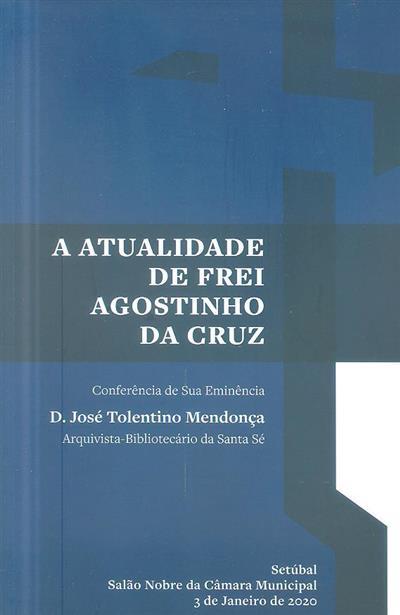 """A atualidade de frei Agostinho da Cruz (Conferência """"A Atualidade..."""")"""