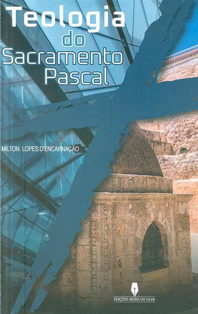 Teologia do sacramento pascal (Mílton Lopes d'Encarnação)