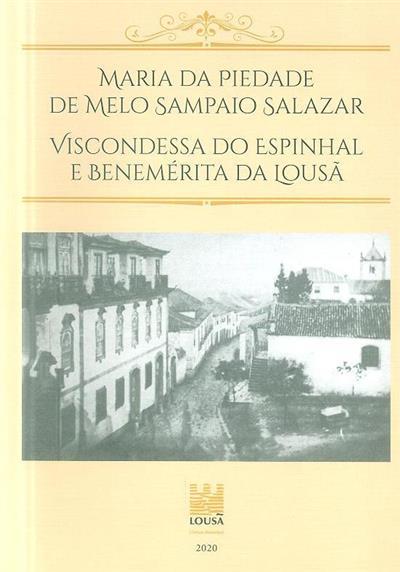 Maria da Piedade de Melo Sampaio Salazar, Viscondessa do Espinhal e Benemérita da Lousã (pesquisa, org. José Manuel Almeida)
