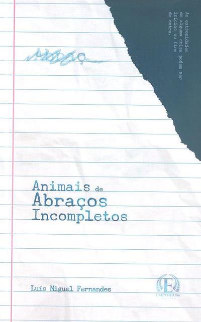 Animais de abraços incompletos (Luís Miguel Fernandes)