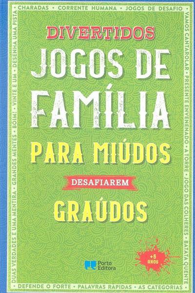 Divertidos jogos de família para miúdos desafiarem graúdos (adapt. para língua portuguesa Rita Amaral, Francisco Afonso)