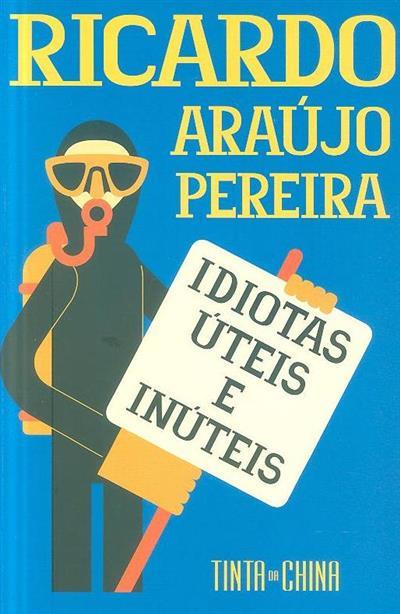 Idiotas úteis e inúteis (Ricardo Araújo Pereira)