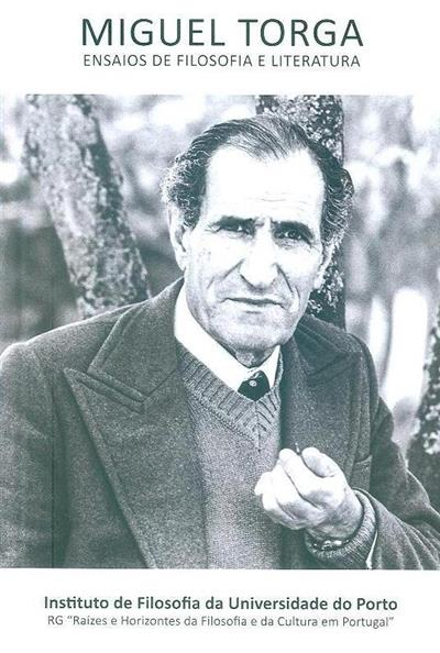 Miguel Torga, ensaios de filosofia e literatura (coord. Maria Celeste Natário, Renato Epifânio)