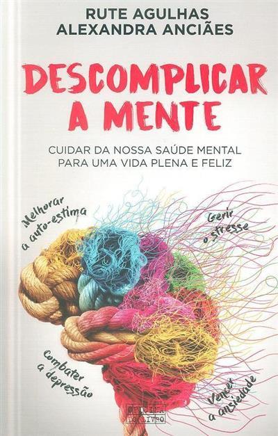 Descomplicar a mente (Rute Agulhas, Alexandra Anciães)