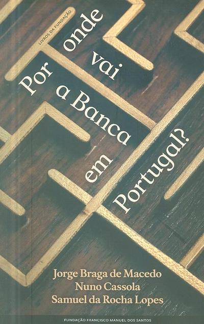 Por onde vai a Banca em Portugal? (Jorge Braga de Macedo, Nuno Cassola, Samuel da Rocha Lopes)