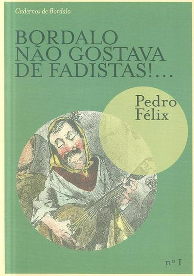 Bordalo não gostava de fadistas!... (Pedro Félix)