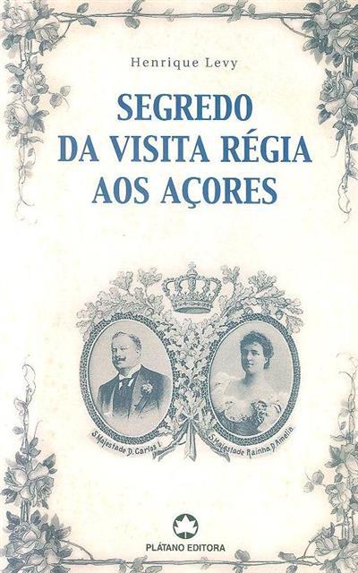 Segredo da visita régia aos Açores (Henrique Levy)