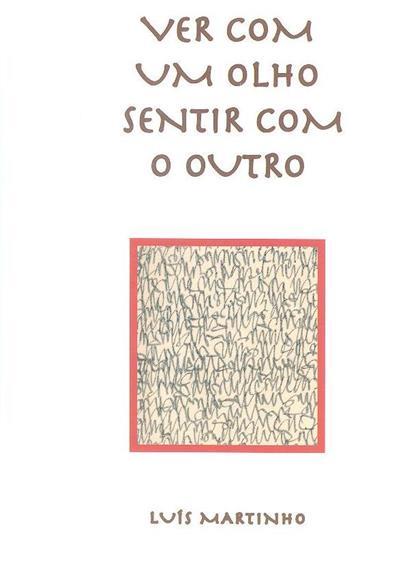 Ver com um olho sentir com o outro (Luís Martinho)