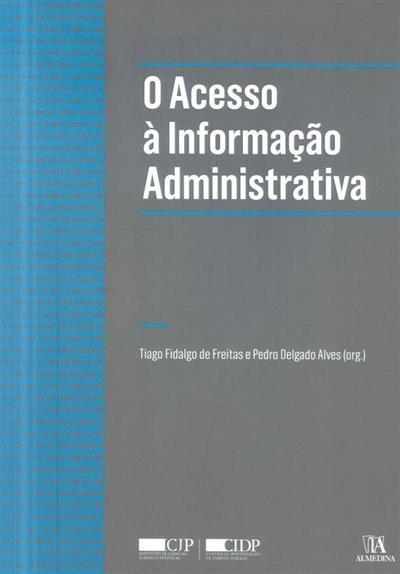 O acesso à informação administrativa (org. Tiago Fidalgo de Freitas, Pedro Delgado Alves)