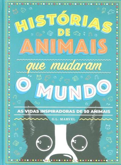 Histórias de animais que mudaram o mundo (G. L. Marvel)