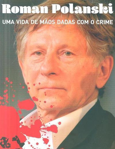 Roman Polanski, uma vida de mãos dadas com o crime (Hércules Pereira)