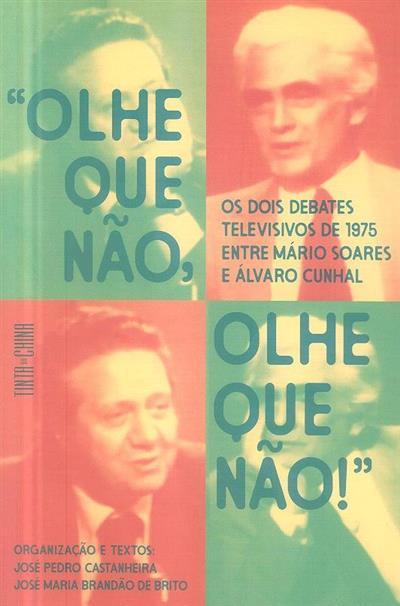 """"""" Olhe que não, olhe que não!"""" (org. e textos José Pedro Castanheira, José Maria Brandão de Brito)"""