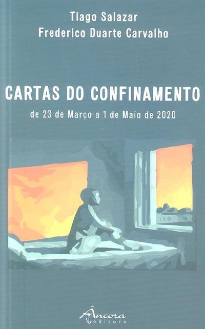 Cartas do confinamento, de 23 de Março a 1 de Maio de 2020 (Tiago Salazar, Frederico Duarte Carvalho)