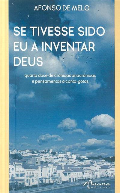 Se tivesse sido eu a inventar Deus (Afonso de Melo)