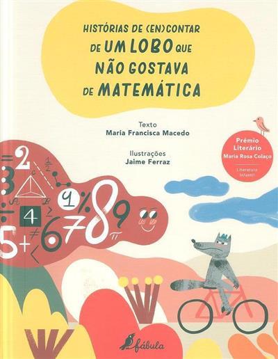 Histórias de (en)contar de um lobo que não gostava de matemática (Maria Francisca Macedo)