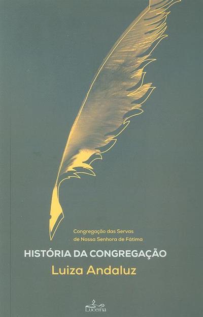 História da Congregação das Servas de Nossa Senhora de Fátima (Luiza Andaluz)