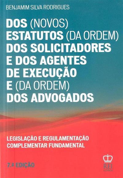 Dos (novos) estatutos (da Ordem) dos solicitadores e dos agentes de execução e (da Ordem) dos advogados... (Benjamim Silva Rodrigues)