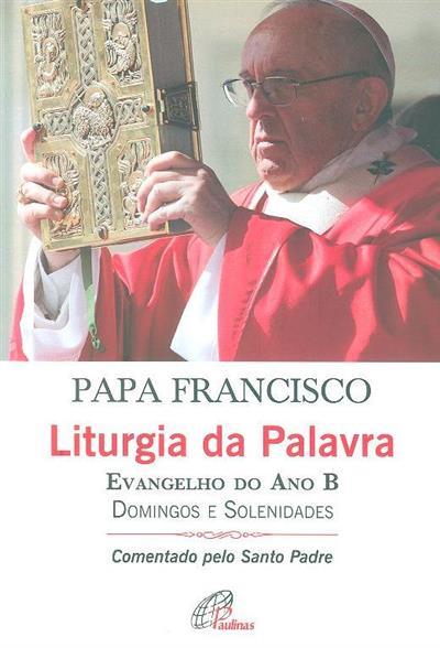 Liturgia da palavra, Evangelho do Ano B, domingos e solenidades (Papa Francisco)