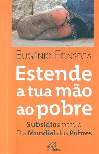 Estende a tua mão ao pobre (Eugénio Fonseca)
