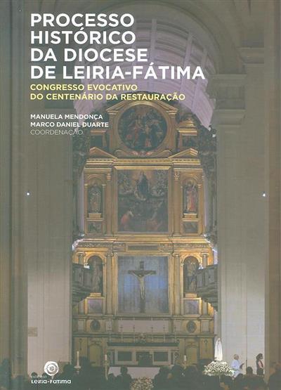 Processo histórico da Diocese de Leiria-Fátima - Congresso Evocativo do Centenário da Restauração (coord. Manuela Mendonça, Marco Daniel Duarte)
